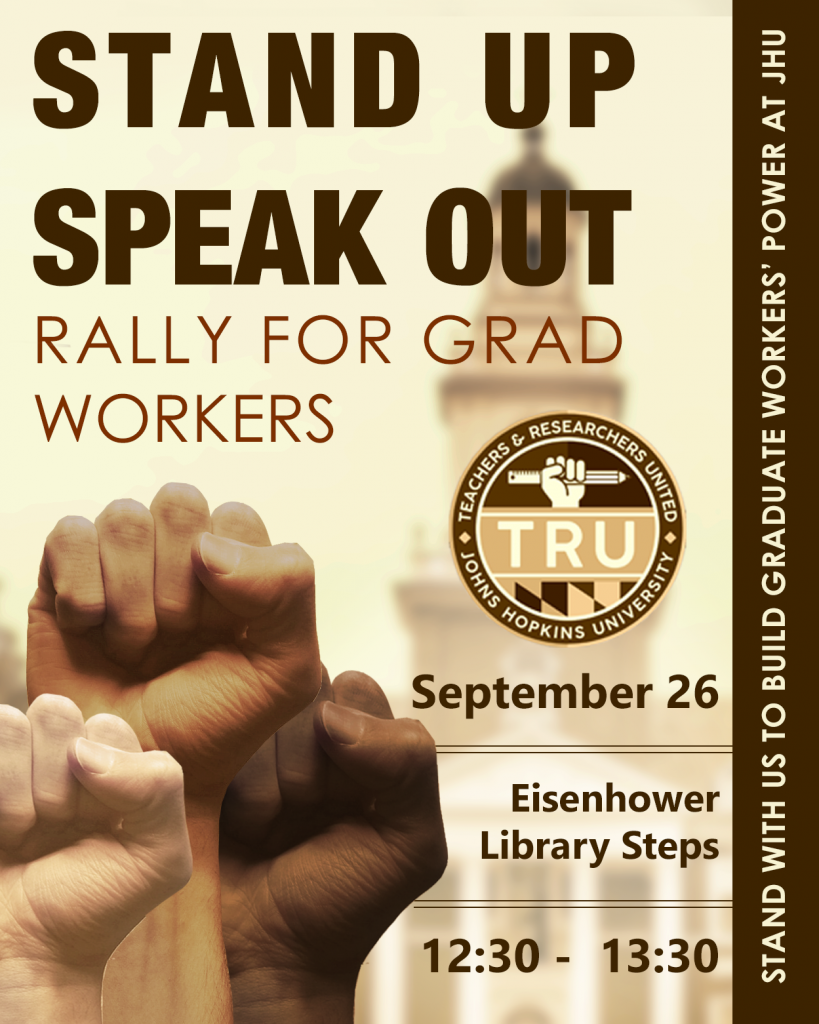 "A sepia-colored poster announces a rally for grad workers with the title ""Stand Up Speak Out"". Three fists with different skin tones are raised up in front of a Gilman Hall tower which is faded int the background. Text running up the right side of the poster reads ""Stand with us to build graduate workers' power at JHU"""